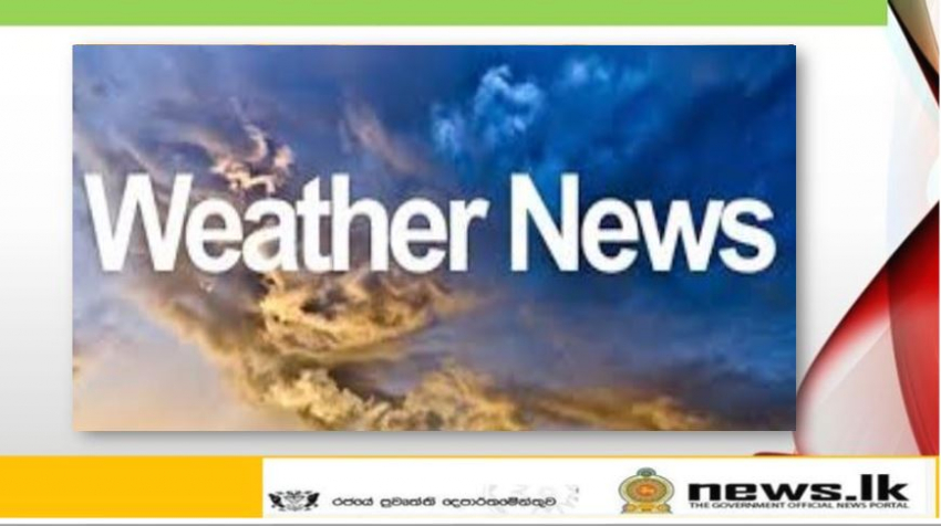 Showers or thundershowers will occur at times in Northern, Eastern, North-Central, Central, Uva and North-Western provinces